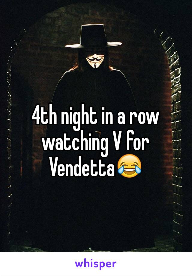 4th night in a row watching V for Vendetta😂