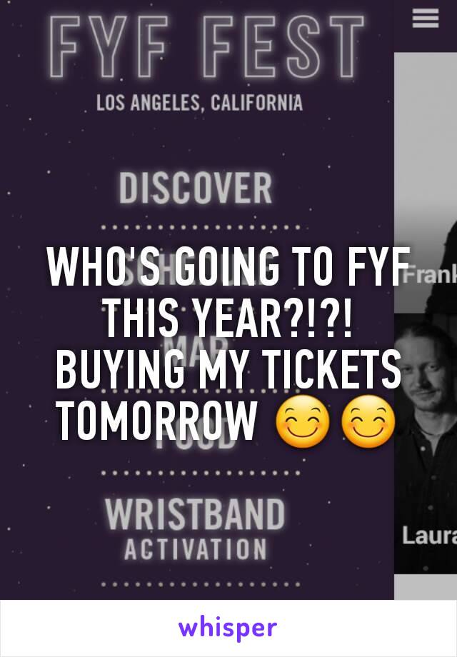 WHO'S GOING TO FYF THIS YEAR?!?! BUYING MY TICKETS TOMORROW 😊😊