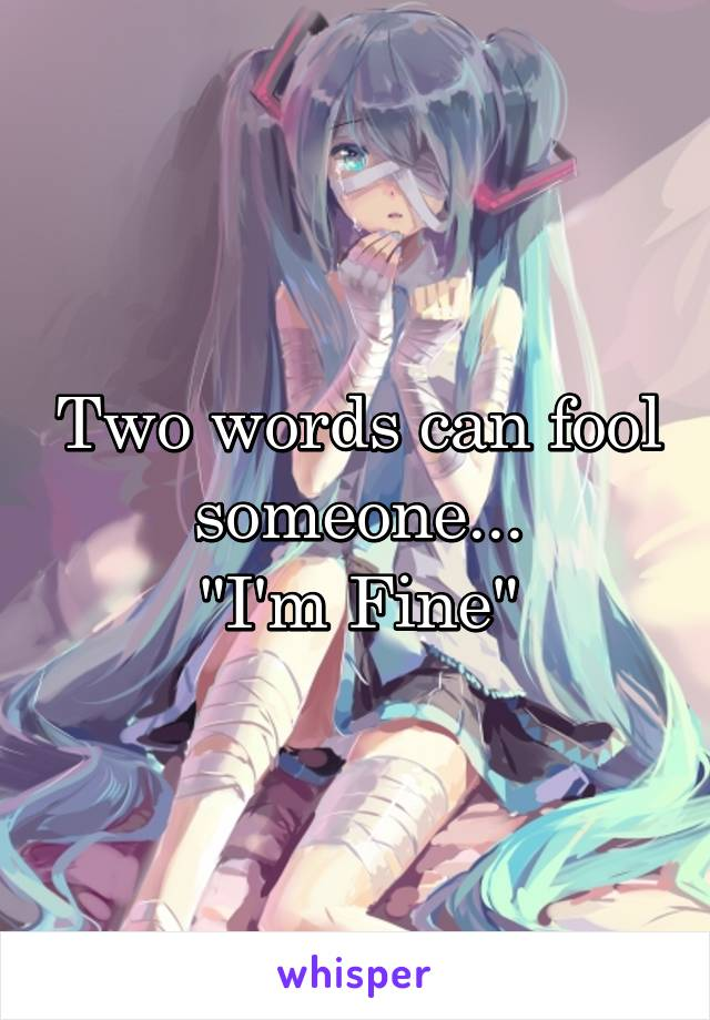 """Two words can fool someone... """"I'm Fine"""""""