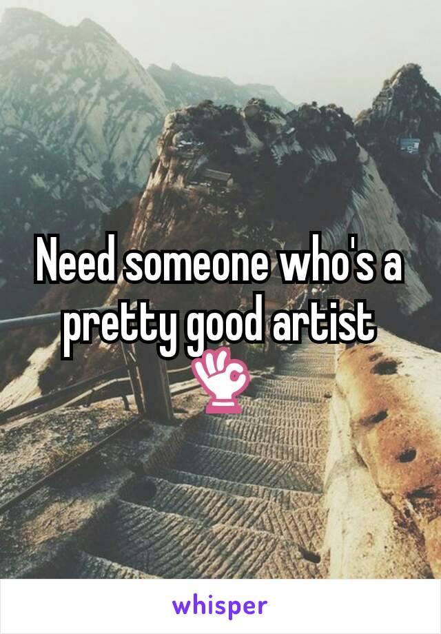 Need someone who's a pretty good artist 👌