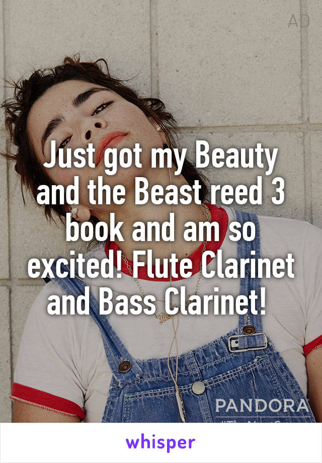 Just got my Beauty and the Beast reed 3 book and am so excited! Flute Clarinet and Bass Clarinet!