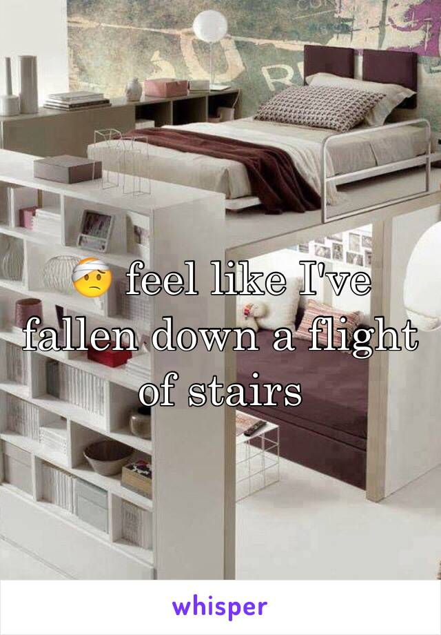 🤕 feel like I've fallen down a flight of stairs