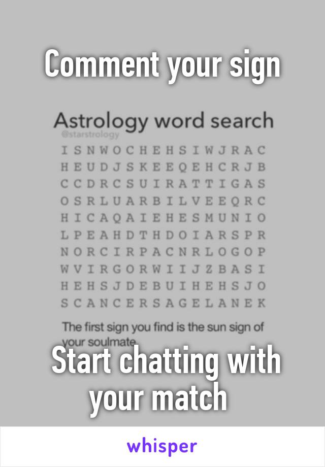 Comment your sign         Start chatting with your match