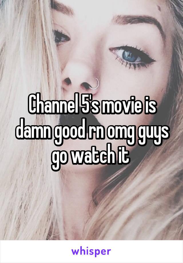 Channel 5's movie is damn good rn omg guys go watch it