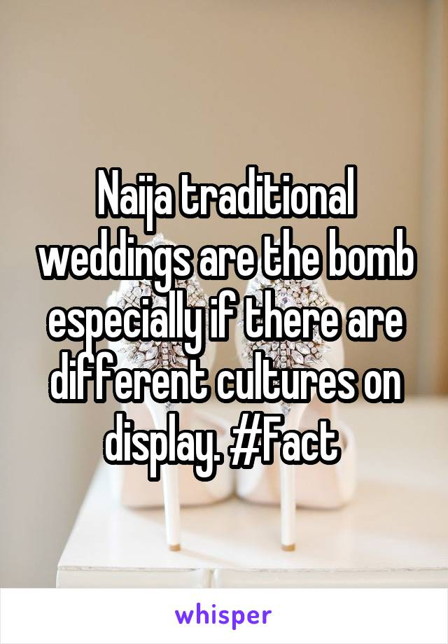 Naija traditional weddings are the bomb especially if there are different cultures on display. #Fact