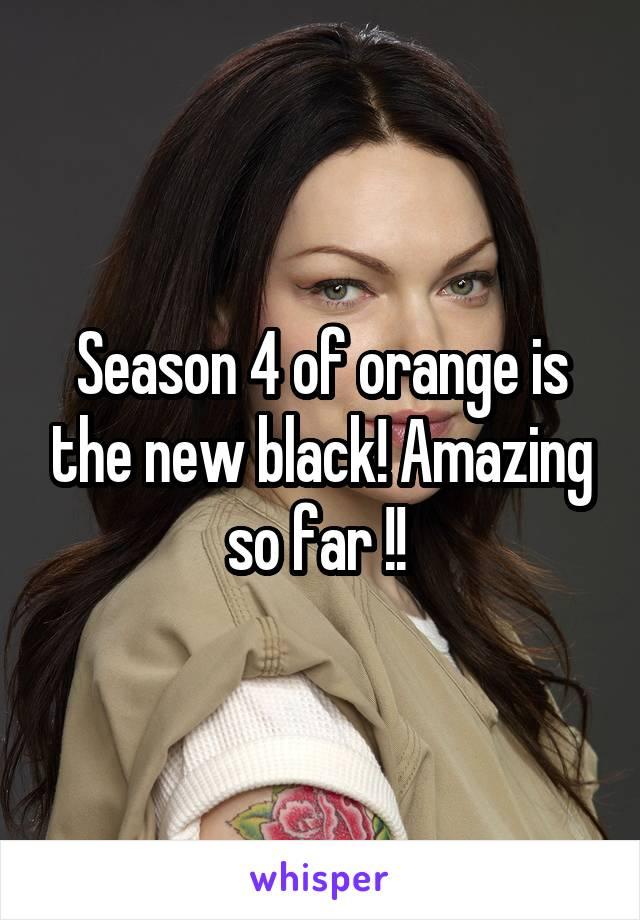 Season 4 of orange is the new black! Amazing so far !!
