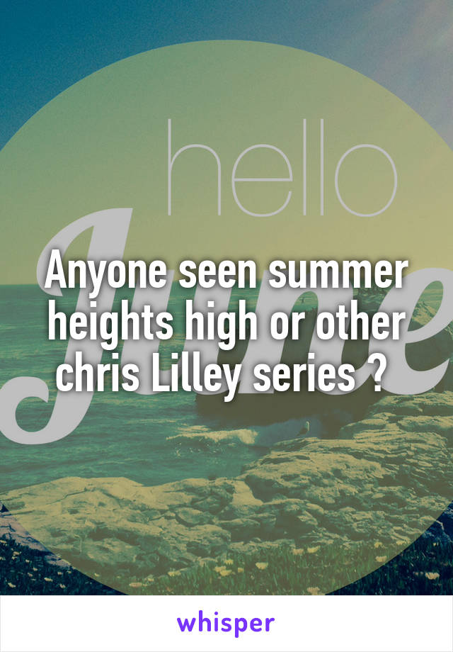 Anyone seen summer heights high or other chris Lilley series ?