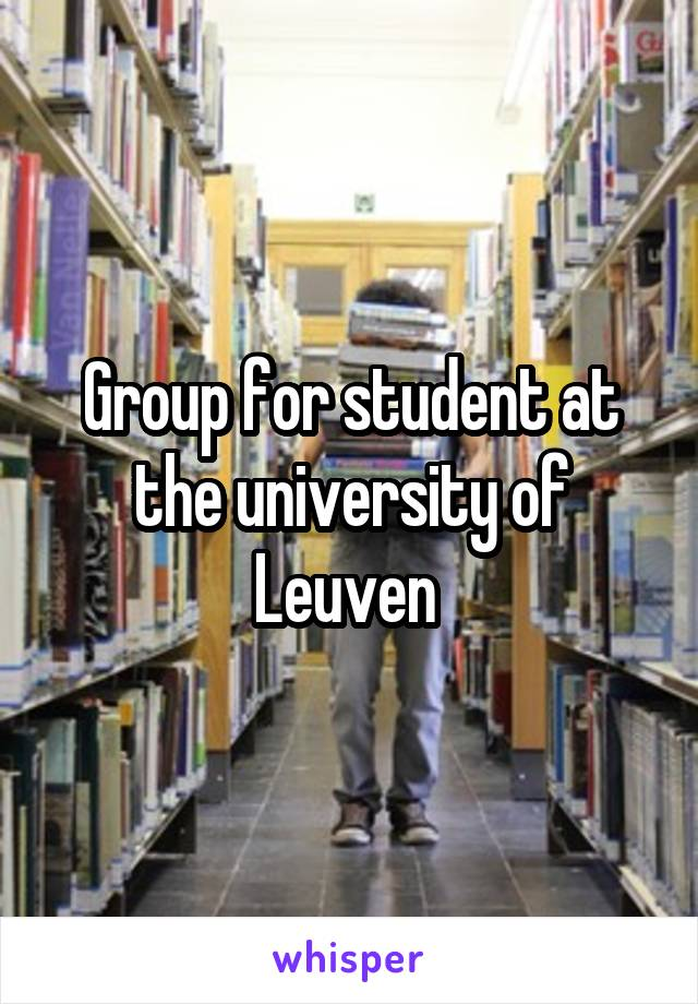 Group for student at the university of Leuven