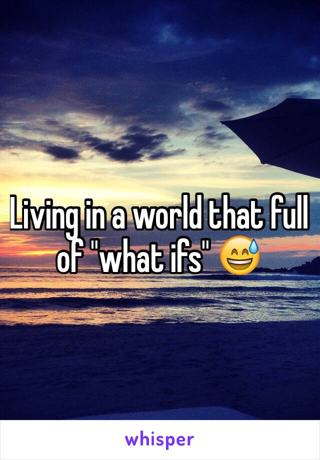 """Living in a world that full of """"what ifs"""" 😅"""