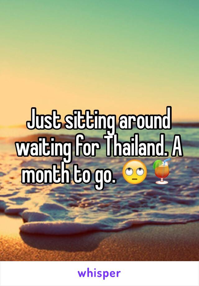 Just sitting around waiting for Thailand. A month to go. 🙄🍹