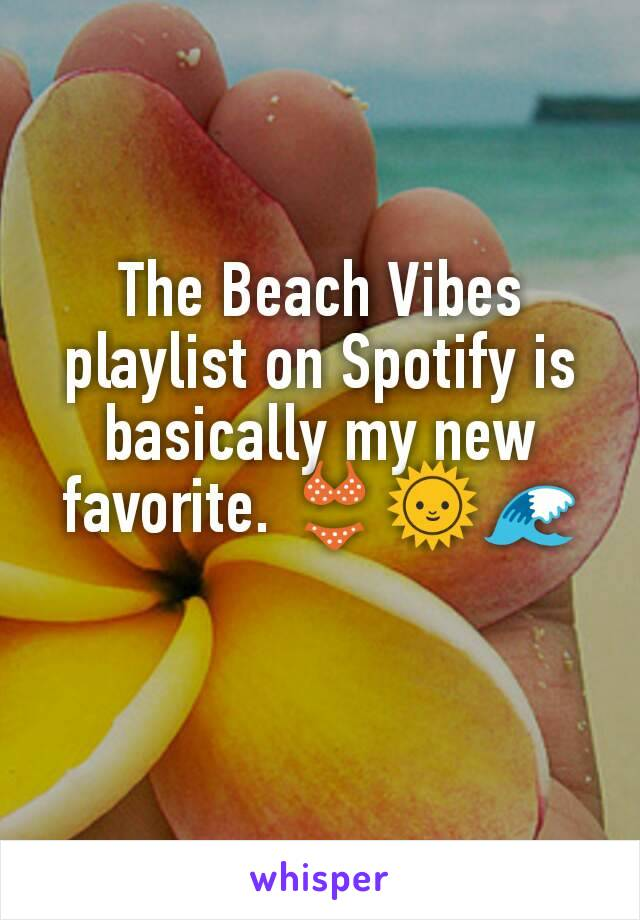 The Beach Vibes playlist on Spotify is basically my new favorite. 👙🌞🌊
