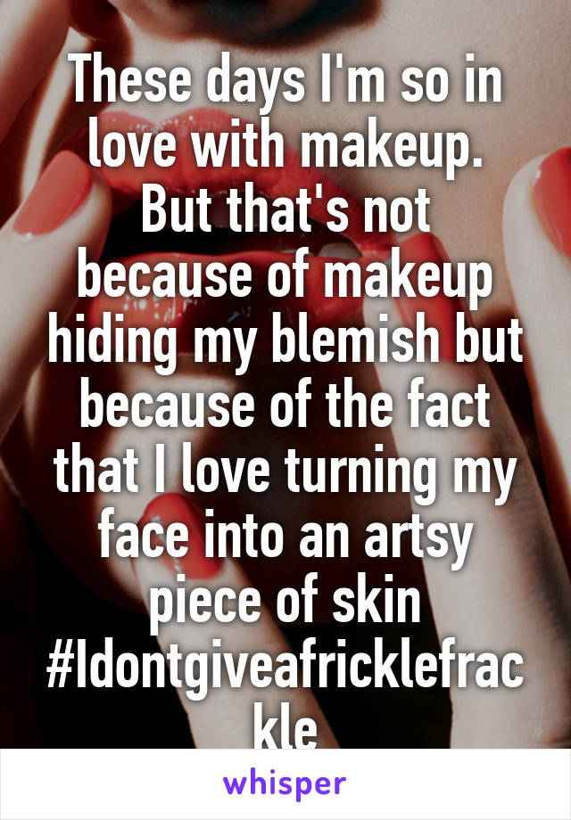These days I'm so in love with makeup. But that's not because of makeup hiding my blemish but because of the fact that I love turning my face into an artsy piece of skin #Idontgiveafricklefrackle