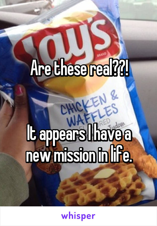 Are these real??!   It appears I have a new mission in life.