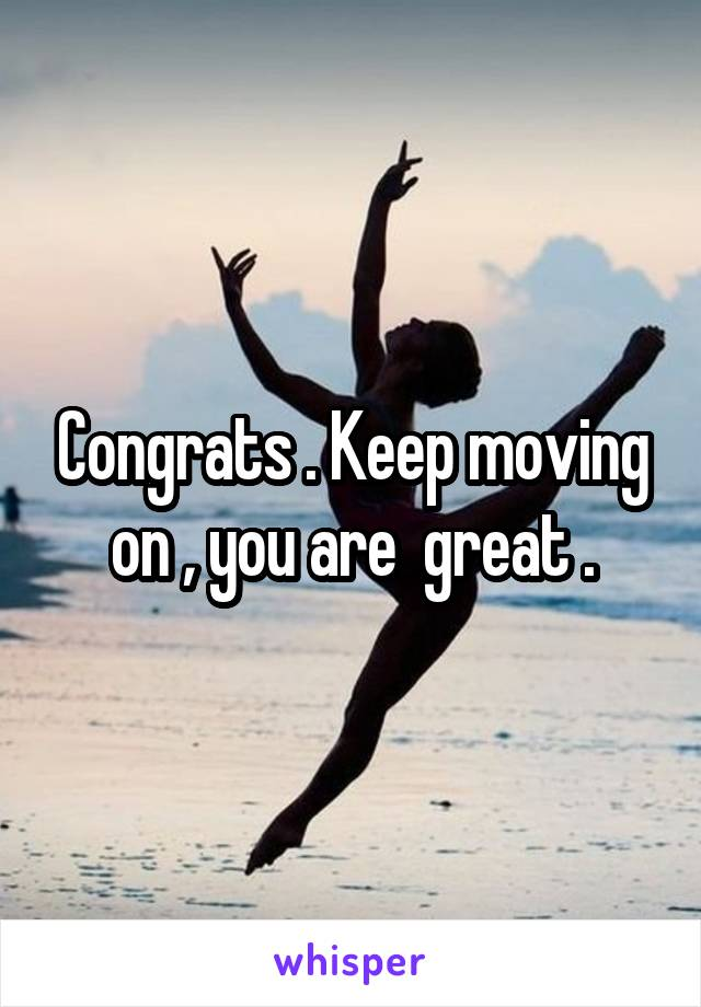 Congrats . Keep moving on , you are  great .