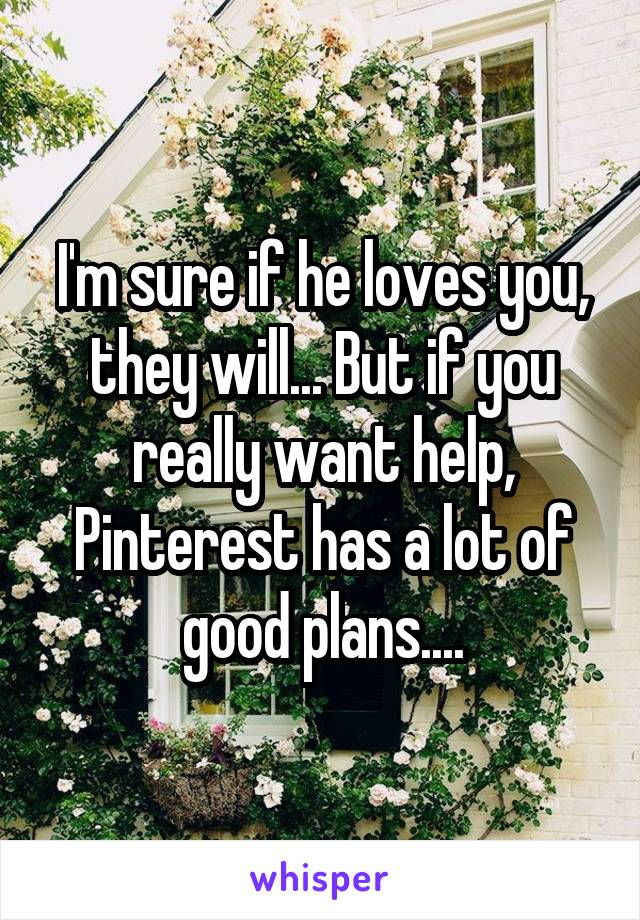 I'm sure if he loves you, they will... But if you really want help, Pinterest has a lot of good plans....