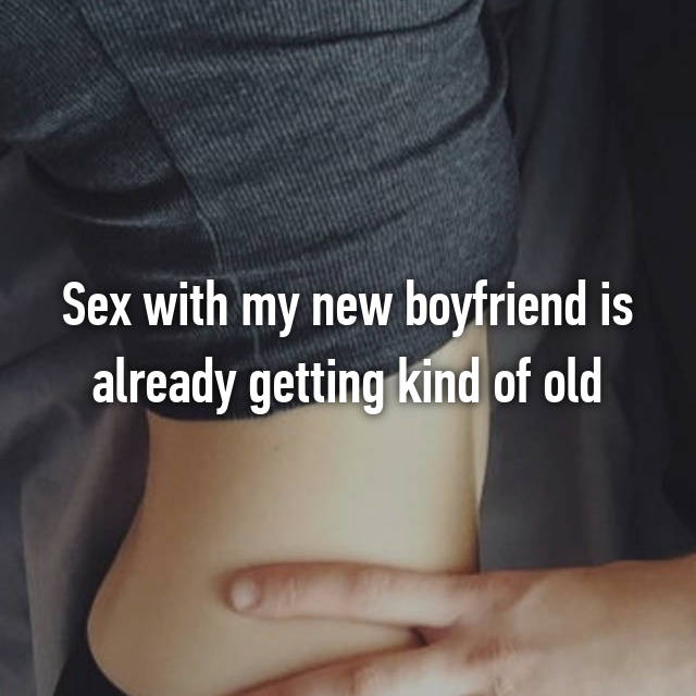 Sex with my new boyfriend is already getting kind of old