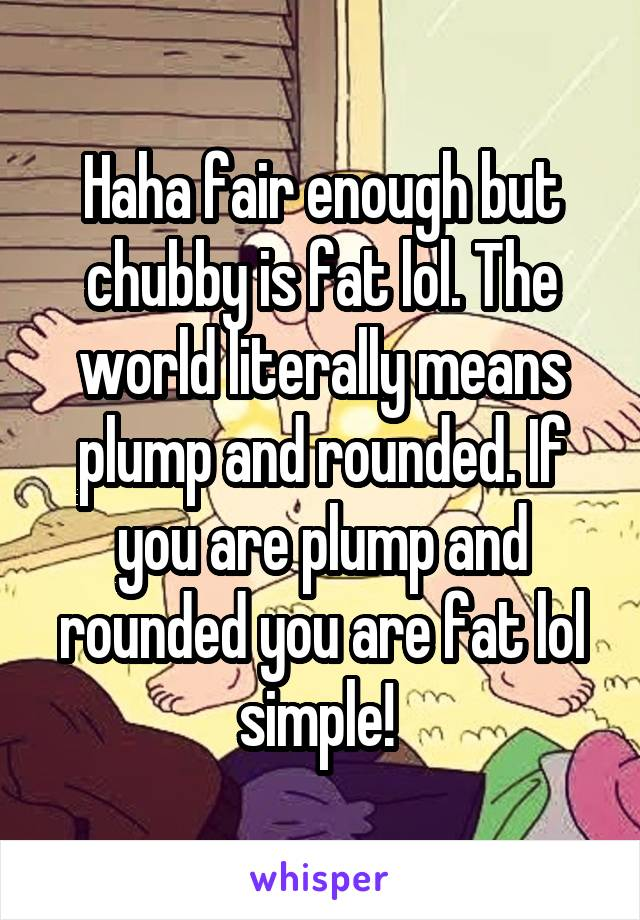 Chubby plump rounded