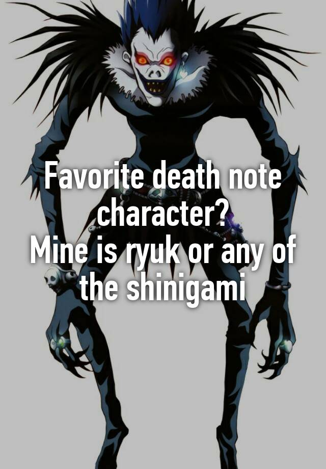 Favorite Death Note Character Mine Is Ryuk Or Any Of The
