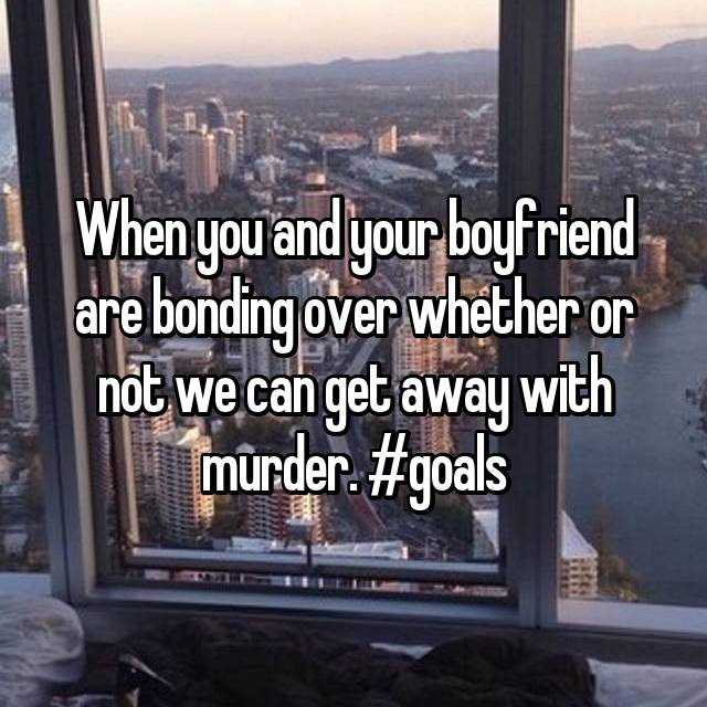 When you and your boyfriend are bonding over whether or not we can get away with murder. #goals