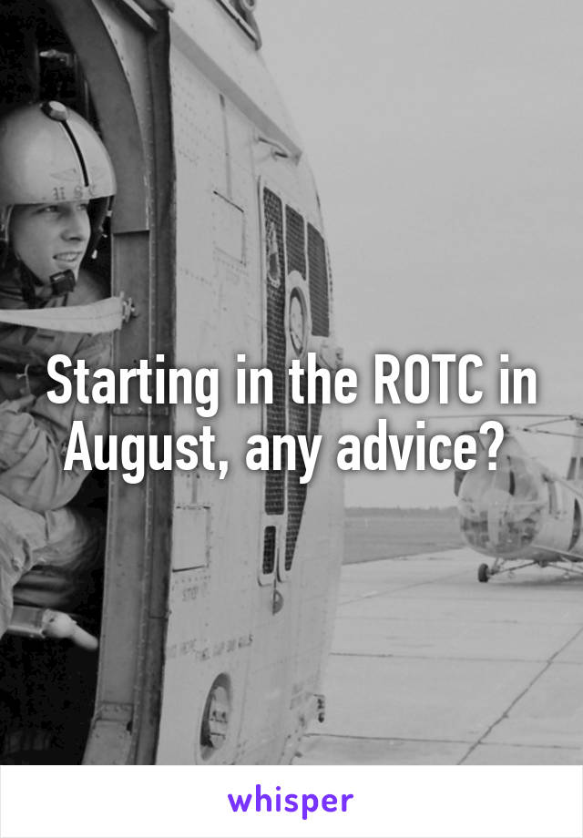 Starting in the ROTC in August, any advice?