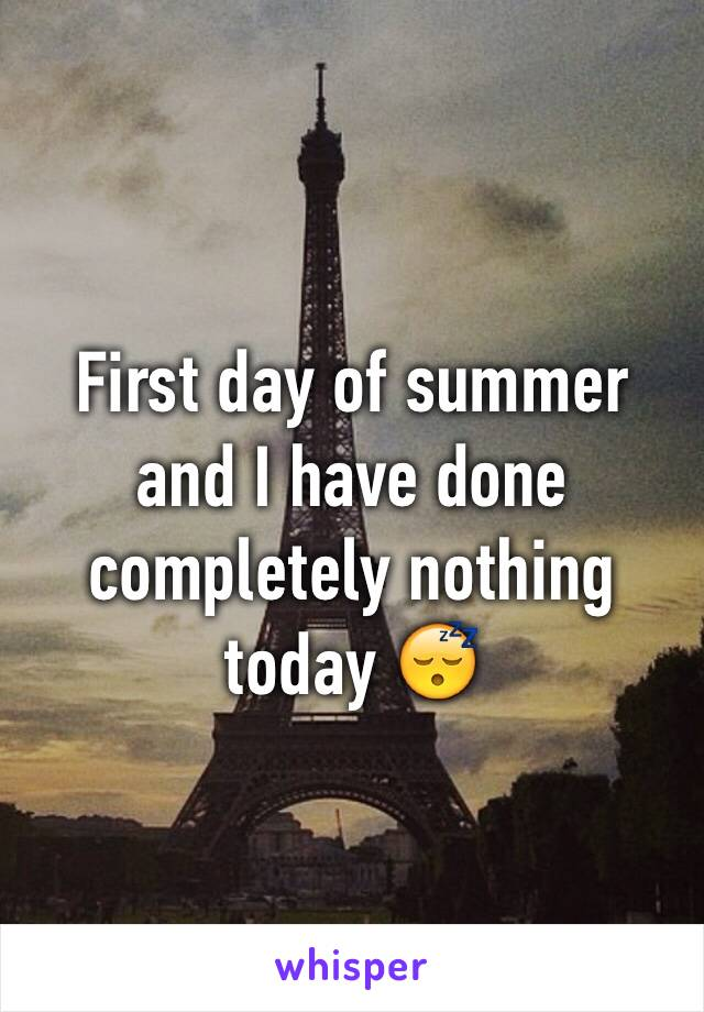 First day of summer and I have done completely nothing today 😴