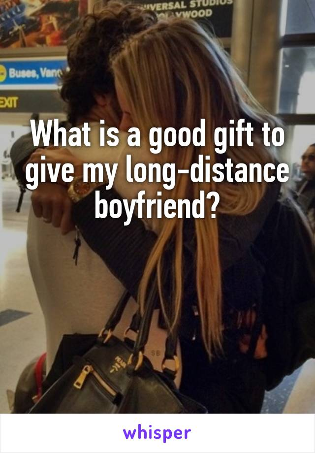 What is a good gift to give my long-distance boyfriend?