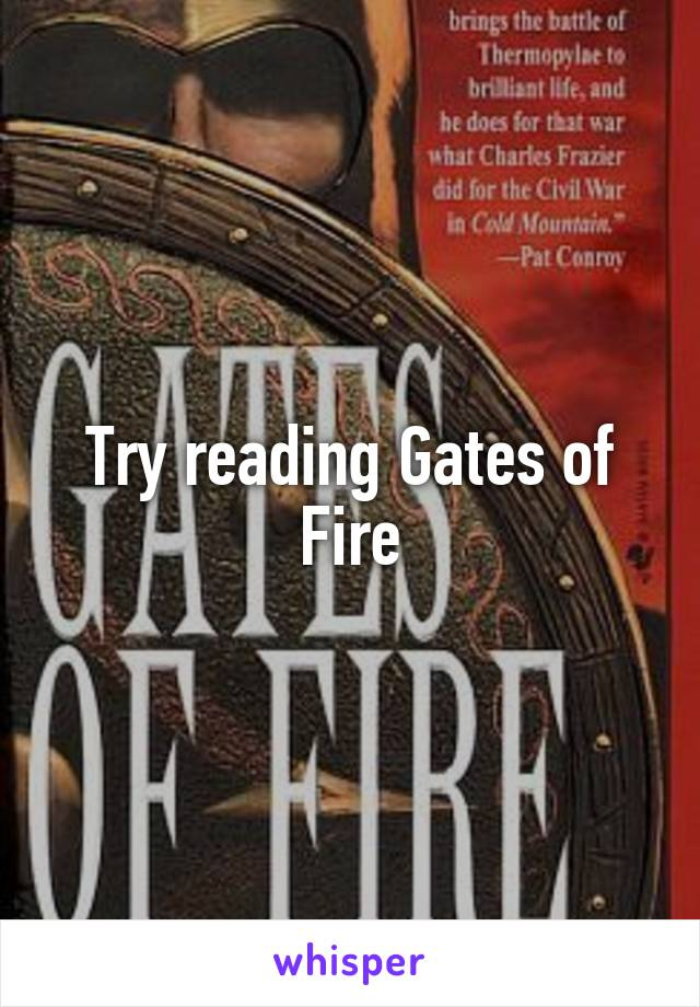 Try reading Gates of Fire