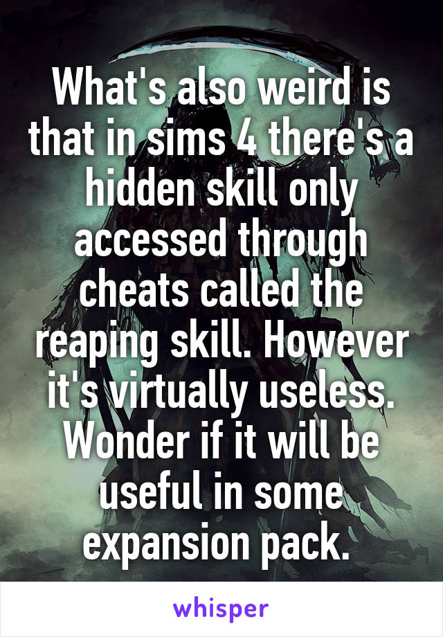 What's also weird is that in sims 4 there's a hidden skill