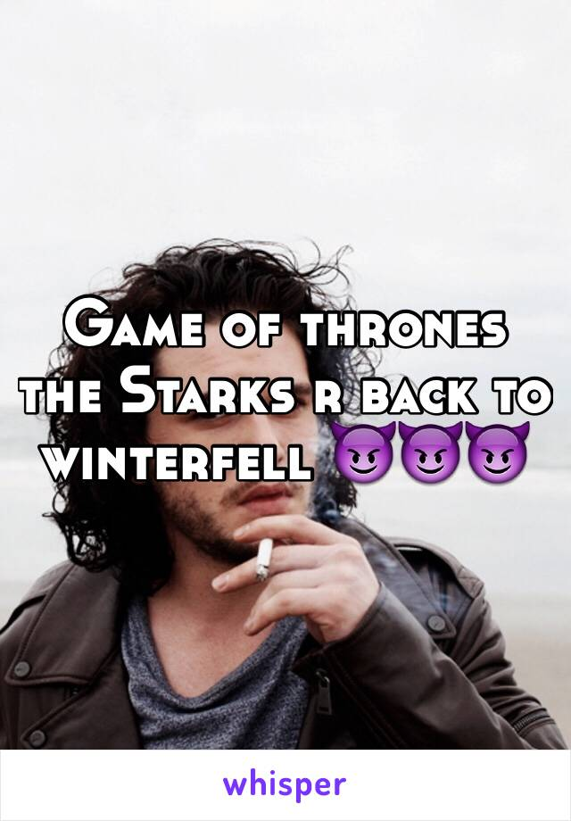 Game of thrones the Starks r back to winterfell 😈😈😈