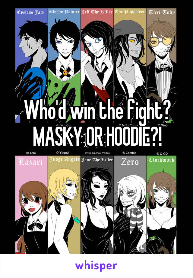 Who'd win the fight? MASKY OR HOODIE?!
