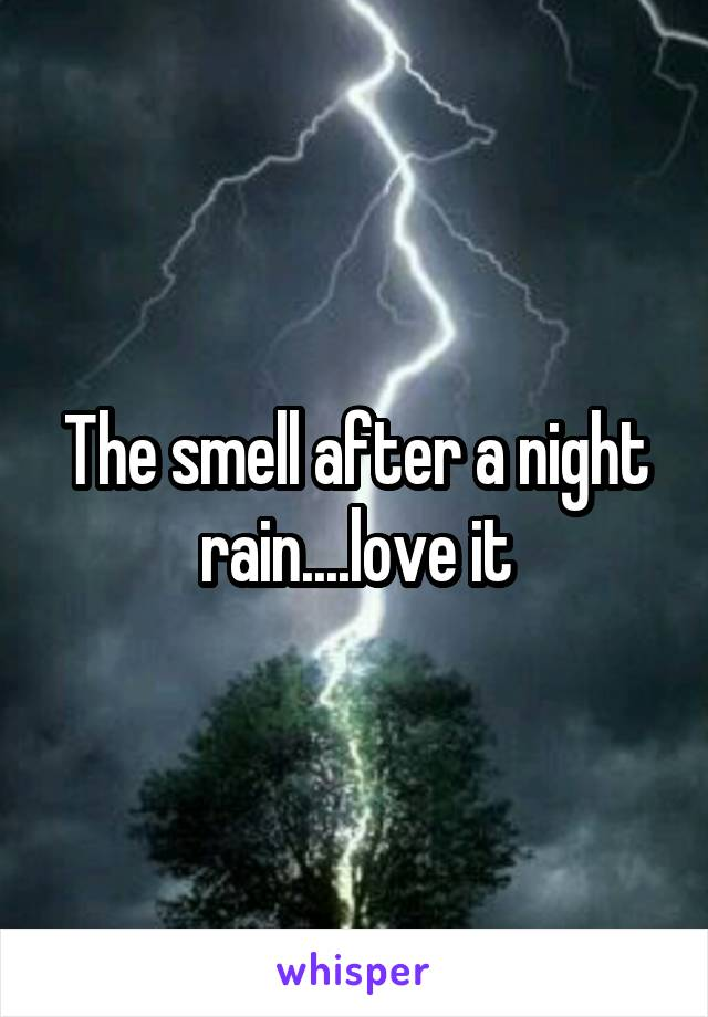 The smell after a night rain....love it