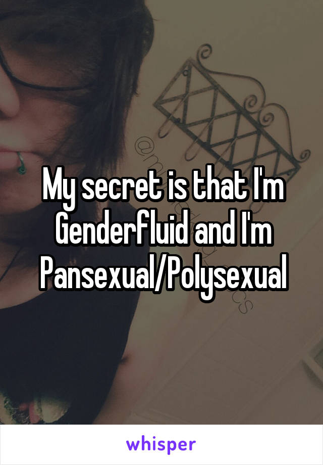 My secret is that I'm Genderfluid and I'm Pansexual/Polysexual