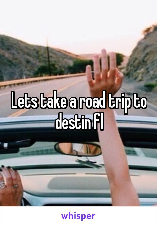 Lets take a road trip to destin fl