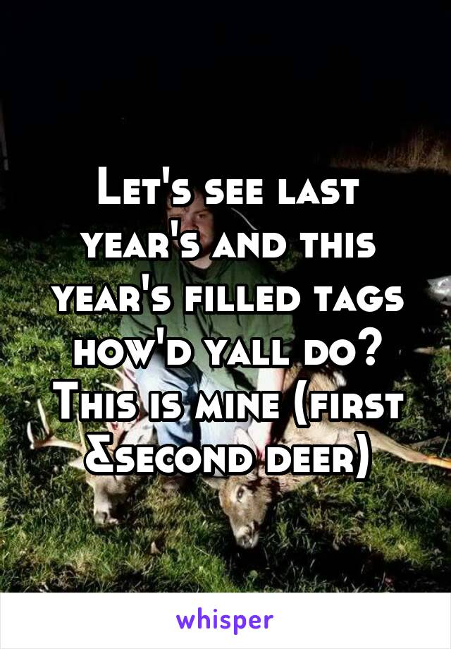 Let's see last year's and this year's filled tags how'd yall do? This is mine (first &second deer)