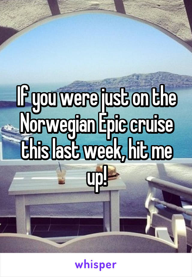 If you were just on the Norwegian Epic cruise this last week, hit me up!