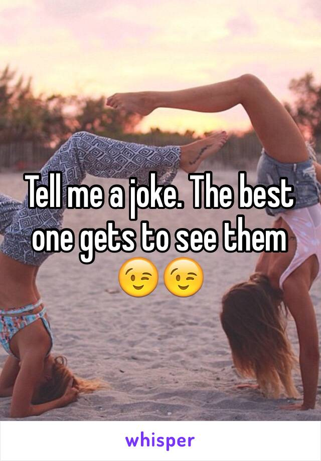 Tell me a joke. The best one gets to see them 😉😉