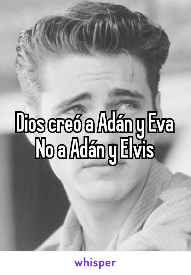Dios creó a Adán y Eva No a Adán y Elvis