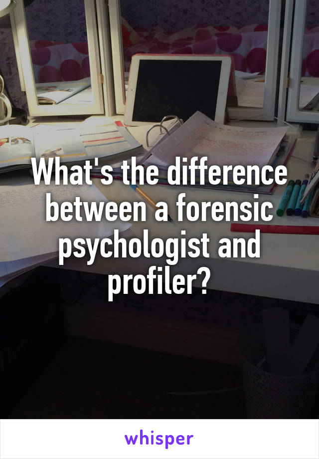 What's the difference between a forensic psychologist and profiler?