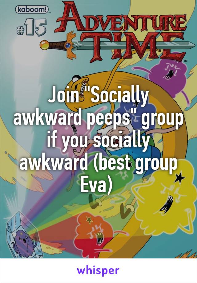 "Join ""Socially awkward peeps"" group if you socially awkward (best group Eva)"
