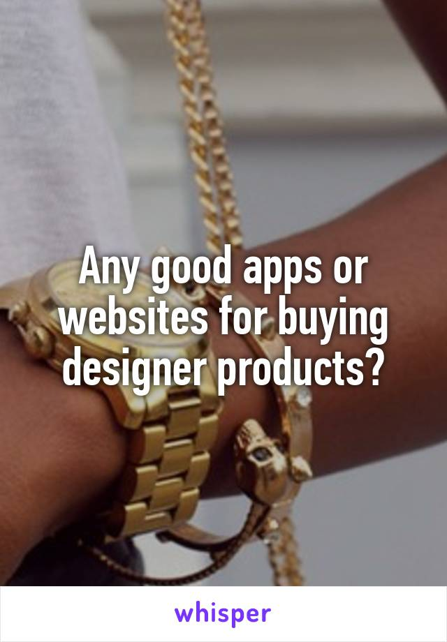Any good apps or websites for buying designer products?
