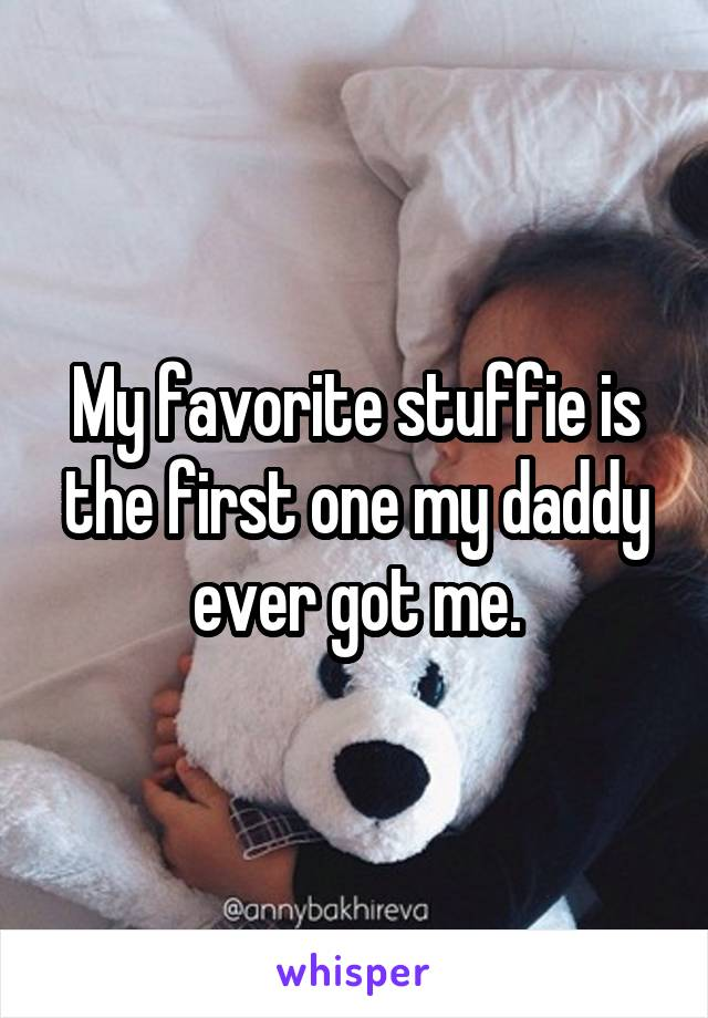 My favorite stuffie is the first one my daddy ever got me.