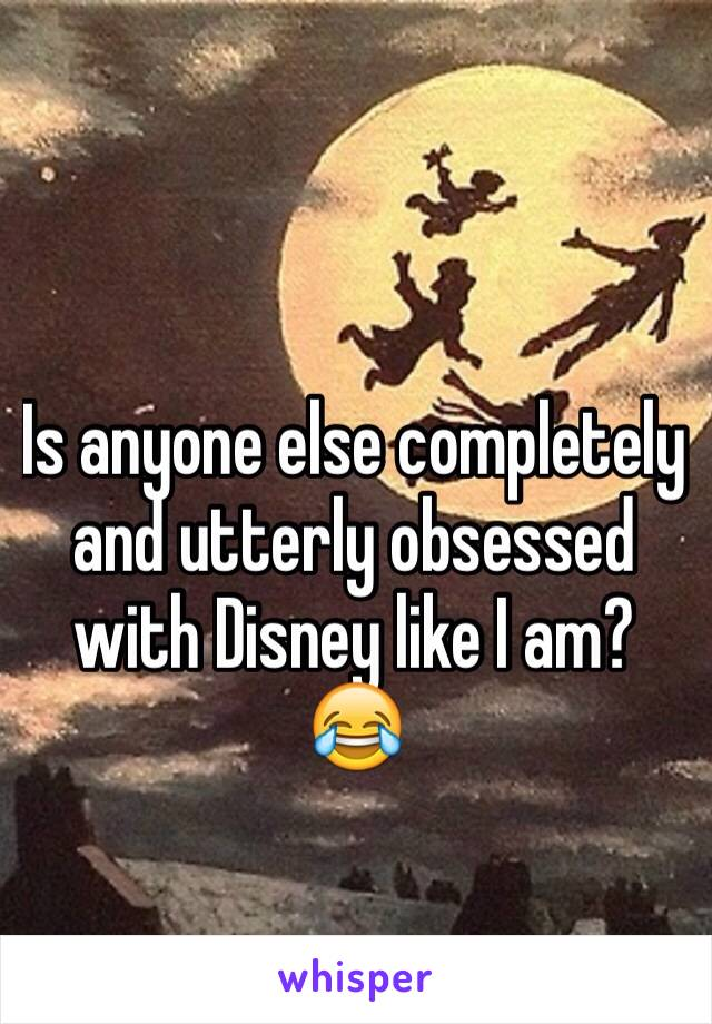 Is anyone else completely and utterly obsessed with Disney like I am? 😂
