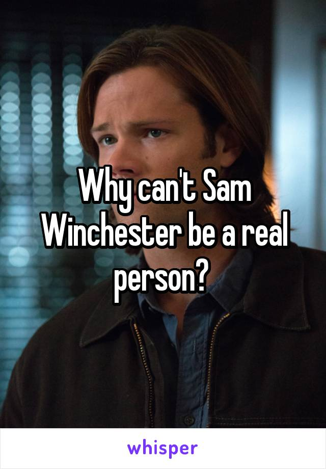 Why can't Sam Winchester be a real person?
