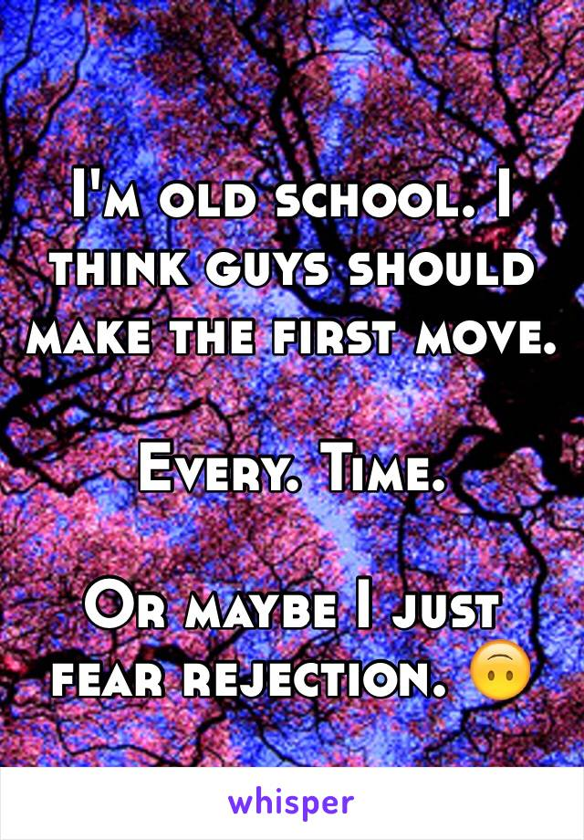 I'm old school. I think guys should make the first move.  Every. Time.   Or maybe I just fear rejection. 🙃