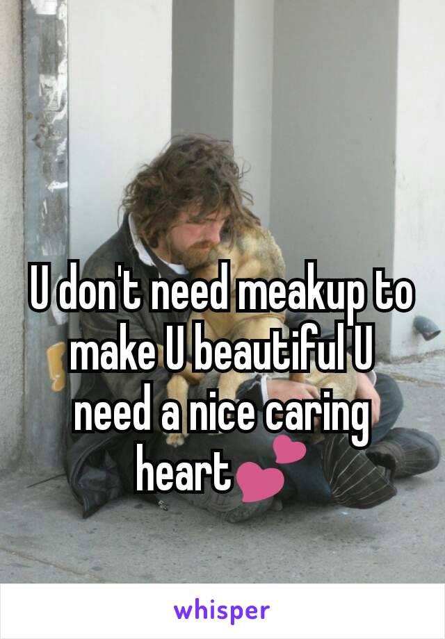 U don't need meakup to make U beautiful U need a nice caring heart💕