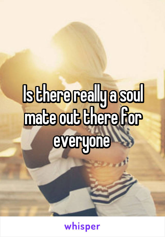 Is there really a soul mate out there for everyone