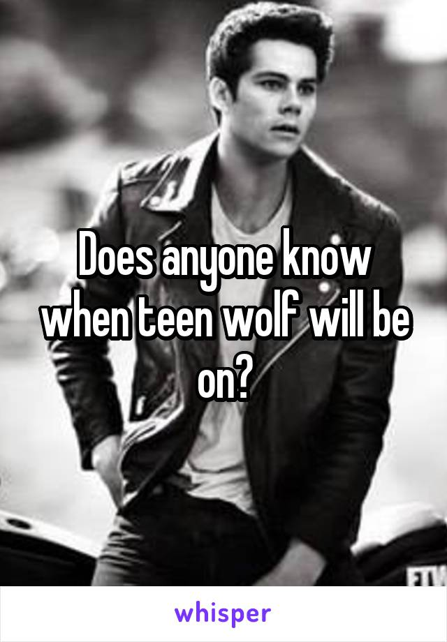 Does anyone know when teen wolf will be on?