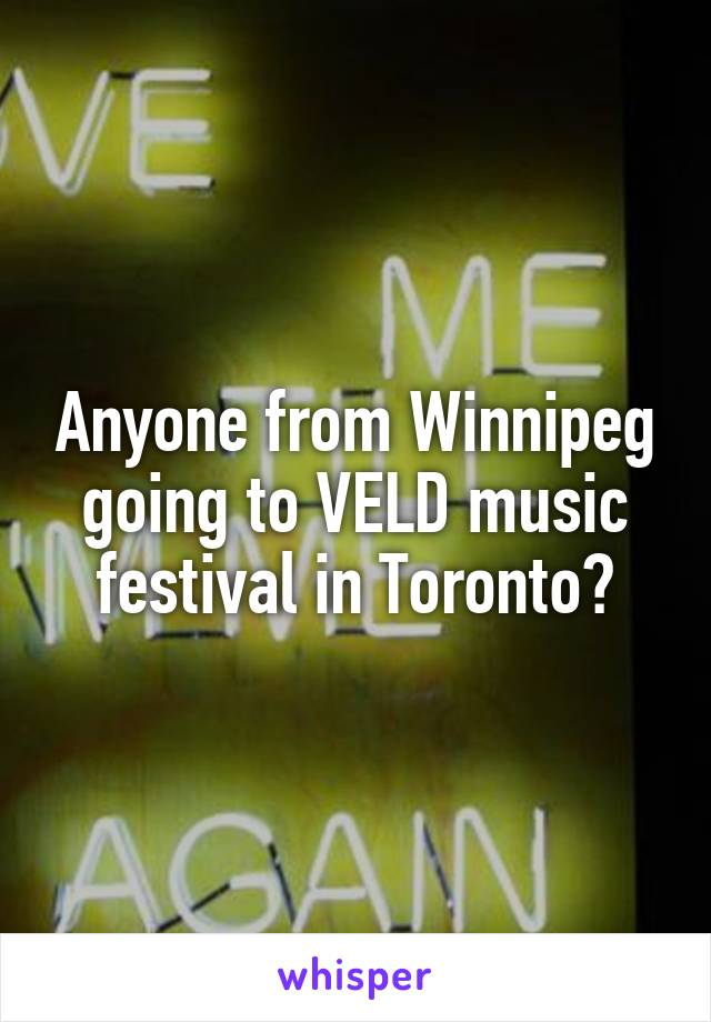 Anyone from Winnipeg going to VELD music festival in Toronto?
