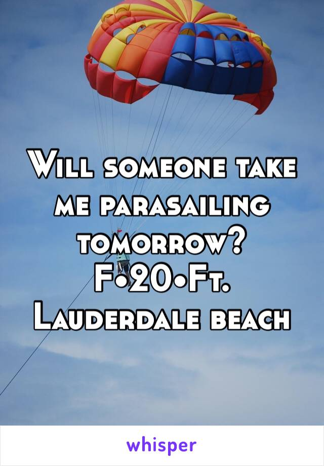 Will someone take me parasailing tomorrow?  F•20•Ft. Lauderdale beach