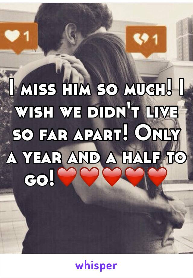 I miss him so much! I wish we didn't live so far apart! Only a year and a half to go!❤️❤️❤️❤️❤️